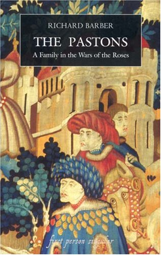 The Pastons: A Family in the Wars of the Roses (First Person Singular)