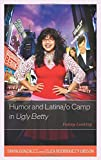 Humor and Latina/o Camp in Ugly Betty: Funny Looking (Critical Studies in Television) by Tanya Gonz??lez (2015-07-29)