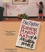 Title: Raising Positive Kids in a Negative World An Audio