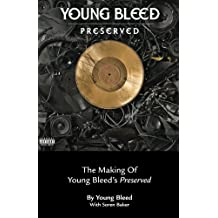 The Making of Young Bleed's Preserved