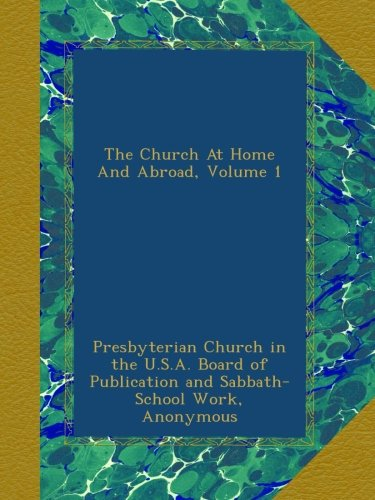 Download The Church At Home And Abroad, Volume 1 pdf