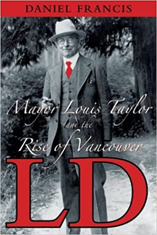 LD: Mayor Louis Taylor and the Rise of Vancouver