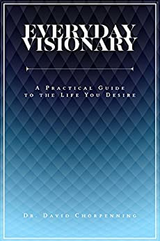 Everyday Visionary: A Practical Guide to the Life You