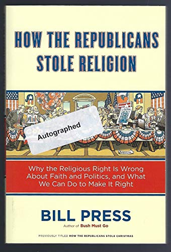 How the Republicans Stole Religion: Why the Religious Right is Wrong about Faith & Politics and What We Can Do to Make it Right ()