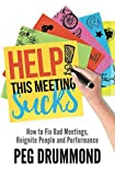 HELP! This Meeting Sucks: How to fix bad meetings and reignite people and performance