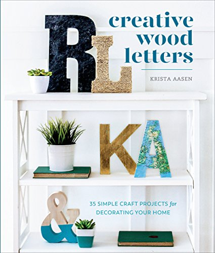 Creative Wood Letters: 35 Simple Craft Projects for Decorating Your Home