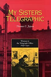 My Sisters Telegraphic: Women in the Telegraph Office, 1846-1950