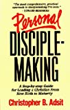 Personal Disciplemaking: A Step-By-Step Guide for Leading a New Christian From New Birth to Maturity