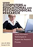 Using Computers in Educational and Psychological Research : Using Information Technologies to Support the Research Process, Willis, Jerry W. and Kim, Seung H., 0398076170
