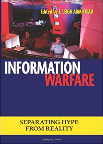 Information Warfare: Separating Hype from Reality (Issues in Twenty-First Century Warfare)