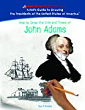 How to Draw the Life and Times of John Adams, Ryan P. Randolph, 1404229795