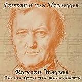 Richard Wagner: Aus dem Geiste der Musik geboren