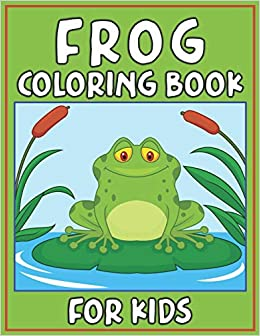 Frog Coloring Book For Kids Fun Children S Coloring Book For Toddlers Kids Ages 3 8 With 40 Pages To Color Beautiful 40 Frog Illustrations Coloring House Ns 9781673655261 Amazon Com Books