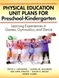 img - for Physical Education Unit Plans for Preschool-Kindergarten: Learning Experiences in Games, Gymnastics, and Dance book / textbook / text book