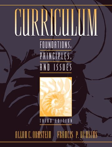 Curriculum: Foundations, Principles, and Issues (3rd Edition)