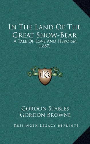 In The Land Of The Great Snow-Bear: A Tale Of Love And Heroism (1887) pdf