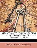 México Ante Los Congresos Internacionales Penitenciarios, Antonio A. Medina Y. De Ormaechea, 114690293X