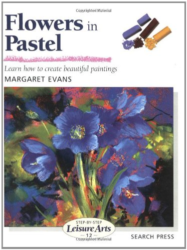 Flowers in Pastel (Step-by-Step Leisure Arts)