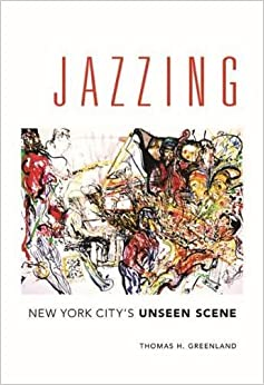 Jazzing: New York City's Unseen Scene (Music in American Life) by Thomas H. Greenland (2016-05-15)