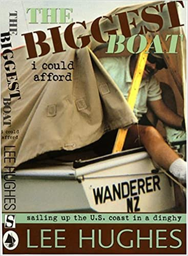Kostenlose Bestseller-Bücher herunterladen The Biggest Boat I Could Afford: Sailing Up the U.S. Coast in a Dinghy 1574091921 by Lee Hughes MOBI