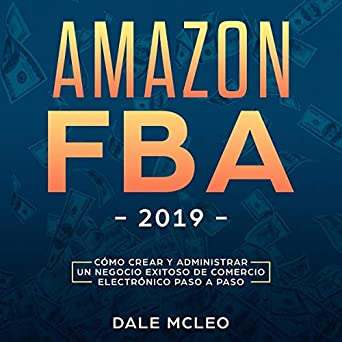 Amazon.com: Amazon FBA 2019: Cómo Crear y Administrar un ...