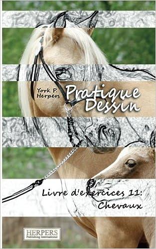 Book Pratique Dessin - Livre d'exercices 11: Cheveaux: Volume 11