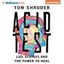 Acid Test: LSD, Ecstasy, and the Power to Heal Audiobook by Tom Shroder Narrated by Arthur Morey