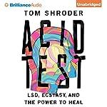 Acid Test: LSD, Ecstasy, and the Power to Heal | Tom Shroder