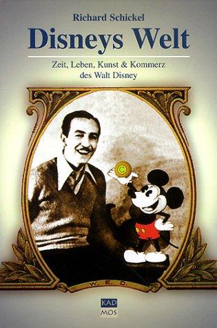 Disneys Welt: Zeit, Leben, Kunst & Kommerz des Walt Disney