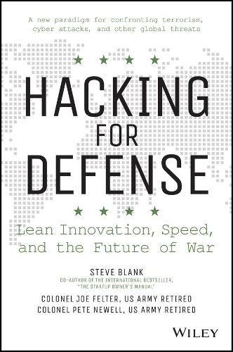 Hacking For Defense  Using Silicon Valley Innovation To Fight The Worlds Most Dangerous Security Threats  In Weeks Not Years