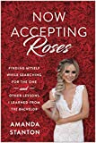"""Now Accepting Roses: Finding Myself While Searching for the One . . . and Other Lessons I Learned from """"The"""