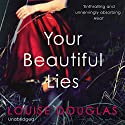 Your Beautiful Lies Audiobook by Louise Douglas Narrated by Colleen Prendergast