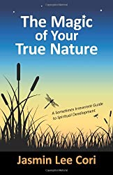The Magic of Your True Nature: A Sometimes Irreverent Guide to Spiritual Development