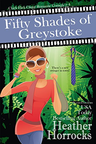 Fifty Shades of Greystoke (Chick Flick Clique Romantic Comedy #4)