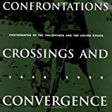Confrontations, Crossings, and Convergence : Photographs of the Philippines and the United States, 1898-1998, Enrique de la Cruz, Pearlie Rose S. Baluyut, Rico J. Reyes, 0934052271