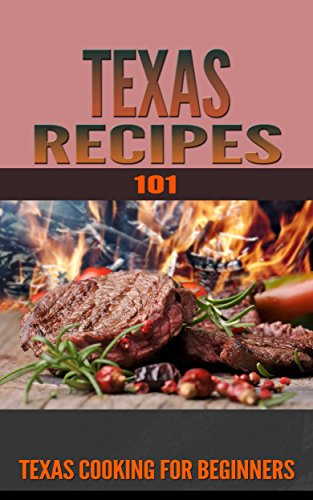Texas Recipes: for beginners - Texas Simple Cooking - Texan Food (Texas Cooking - Texas Food - Texas Cookbook Book 1)