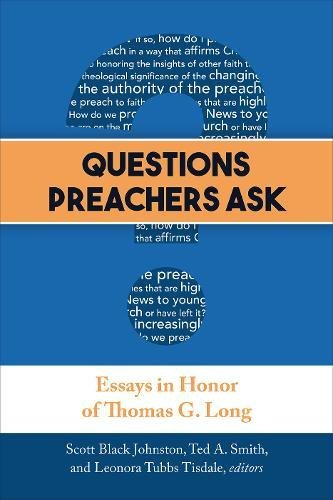 Download Questions Preachers Ask: Essays in Honor of Thomas G. Long PDF