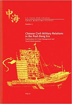 Chinese Civil-Military Relations in the Post-Deng Era: Implications for Crisis Management and Naval Modernization (China Maritime Studies)