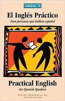 El Ingles Practico - Practical English for Spanish Speakers