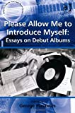 Please Allow Me to Introduce Myself : Essays on Debut Albums, Plasketes, George, 1409441768