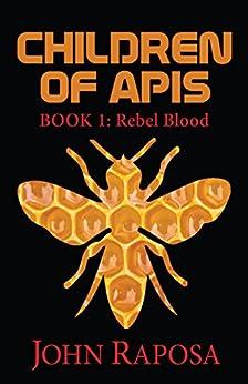 Children of Apis: Book One: Rebel Blood by [Raposa, John]
