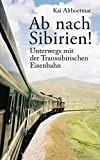 Ab nach Sibirien!: Unterwegs mit der Transsibirischen Eisenbahn (German Edition)