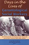 img - for Days in the Lives of Gerontological Social Workers: 44 Professionals Tell Stories from
