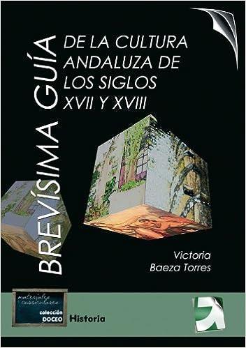 Descargas de libros de texto en pdf Brevísima Guía De La Cultura Andaluza De Los Siglos Xvii Y Xviii PDF FB2 iBook 8492850094