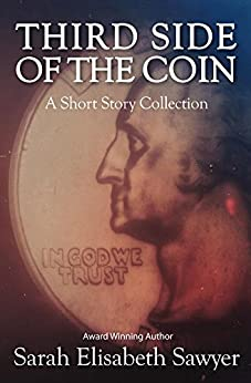 Third Side of the Coin: A Short Story Collection by [Sawyer, Sarah Elisabeth]