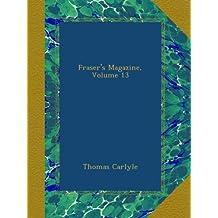 Fraser's Magazine, Volume 13