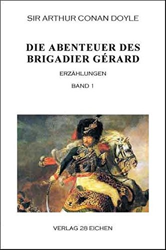 Arthur Conan Doyle: Ausgewählte Werke: Die Abenteuer des Brigadier Gérard. Band 1: Erzählungen