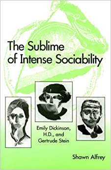 Sublime of Intense Sociability: Emily Dickinson, H.D., and Gertrude Stein