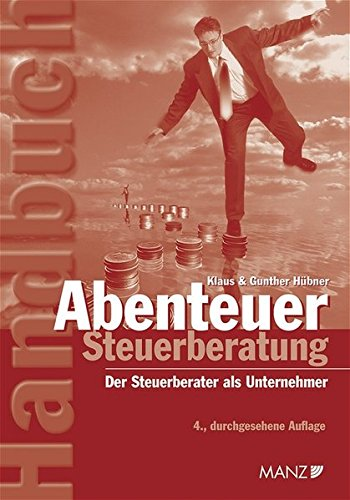 Abenteuer Steuerberatung: Der Steuerberater als Unternehmer Gebundenes Buch – 1. Juni 2005 Klaus Hübner Gunther Hübner MANZ Verlag Wien 321407394X