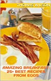 Amazing Breakfast: 25+ Best Recipes From Eggs (Cookbook For Health 1)